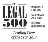 Legal500 EMEA, 2014 Leading Firm on Dispute Resolution, Corporate/M&A, Banking & Finance