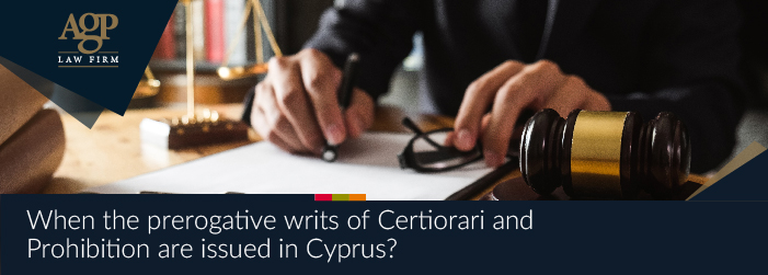 When the prerogative writs of Certiorari and Prohibition are issued in Cyprus?